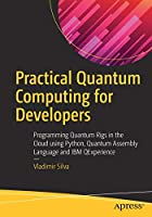 Practical Quantum Computing for Developers Front Cover
