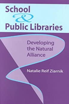 School & Public Libraries: Developing the Natural Alliance by [Ziarnik, Natalie Reif]