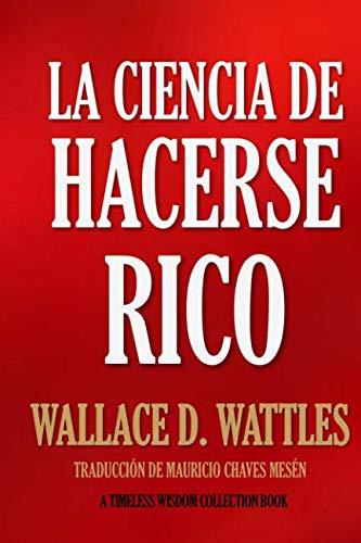 La Ciencia de Hacerse Rico (Timeless Wisdom Collection) (Spanish Edition)