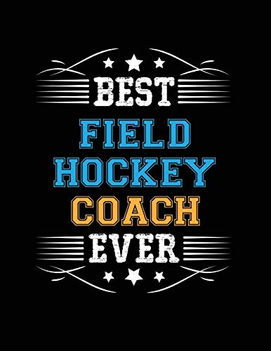 Best Field Hockey Coach Ever: Blank Line Coach Appreciation Notebook (8.5 x 11 - 110 pages) (Best Field Hockey Player Ever)