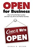 img - for Open for Business: How to Find the Best Location and Start any Brick and Mortar Business book / textbook / text book