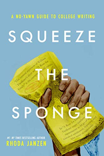 Squeeze the Sponge: A No-Yawn Guide to College Writing