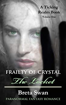Frailty of Crystal - The Locket: A Paranormal Fantasy Witch Romance (The Ticking Realm Book 1) by [Swan, Breta]