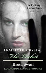 Frailty of Crystal - The Locket: A Paranormal Fantasy Witch Romance (The Ticking Realm Book 1)