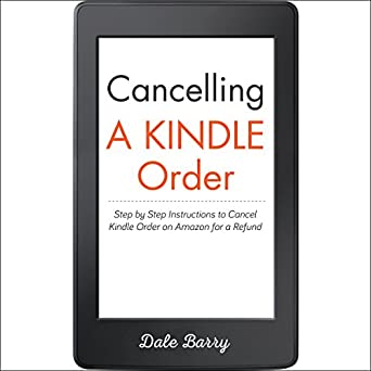 Amazon com: Cancelling a Kindle Order: Step by Step Instructions to