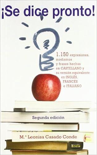 Amazon.com: ¡Se dice pronto!: 1.150 expresiones, modismo y frases hechas  (Yumelia) (Spanish Edition) (9788484692621): Casado Conde, María Leonisa:  Books