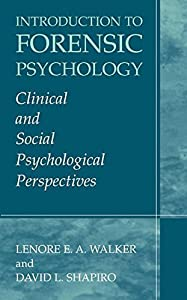 Introduction to Forensic Psychology: Clinical and Social Psychological Perspectives by Lenore E.A. Walker (2003-11-30)