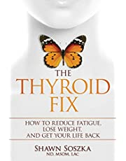 The Thyroid Fix: Reduce Fatigue, Lose Weight, and Get Your Life Back