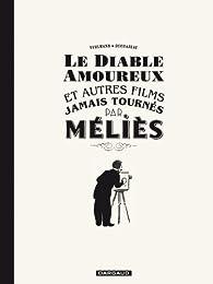 Le diable amoureux et autres films jamais tournés par Méliès par Fabien Vehlmann