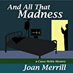 And All That Madness: A Casey McKie mystery | Joan Merrill
