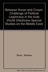 Between Qur'an and Crown: The Challenge of Political Legitimacy in the Arab World (Westview Special Studies on the Middle East)