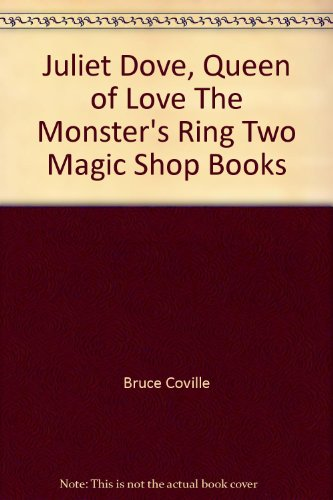 Juliet Dove, Queen of Love The Monster's Ring Two Magic Shop Books Dove Magic Shop