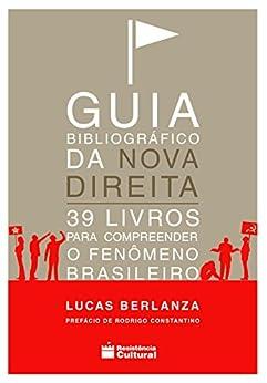Guia Bibliográfico da Nova Direita: 39 livros para compreender o fenômeno brasileiro por [Corrêa, Lucas Berlanza]