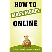 How To Make Money Online: How To Create Multiple Streams Of Income (Multiple Income Streams Series Book 1)