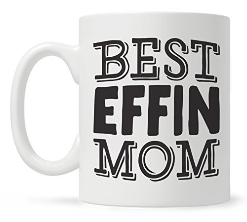 Best Effin Mom Funny Quote Coffee Mug, Mothers Day Gift, Fun Mugs, Mom