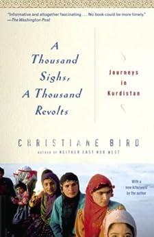 A Thousand Sighs, A Thousand Revolts: Journeys in Kurdistan by [Bird, Christiane]