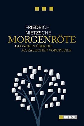 Friedrich Nietzsche: Morgenröte: Gedanken über die moralischen Vorurteile