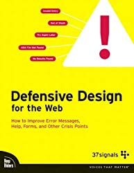 Defensive Design for the Web: How to Improve Error Messages, Help, Forms, and Other Crisis Points: How to Improve Error Messages, Help, Forms, and Other Online Crisis Points (Voices That Matter)