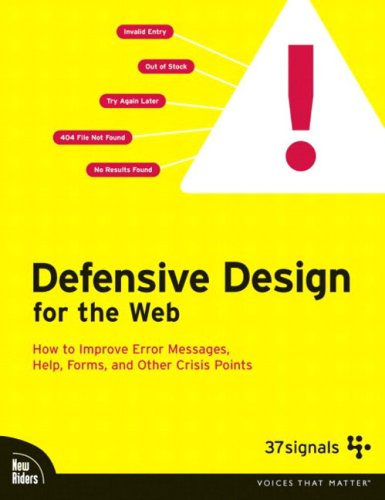 Defensive Design for the Web: How to improve error messages, help, forms, and other crisis points: Matthew Linderman, Jason Fried: 0752064714101: Amazon.com: Books
