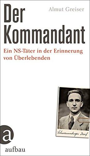 Der Kommandant: Ein NS-Täter in der Erinnerung von Überlebenden
