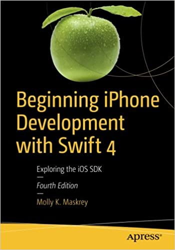 Beginning iPhone Development with Swift 4: Exploring the iOS