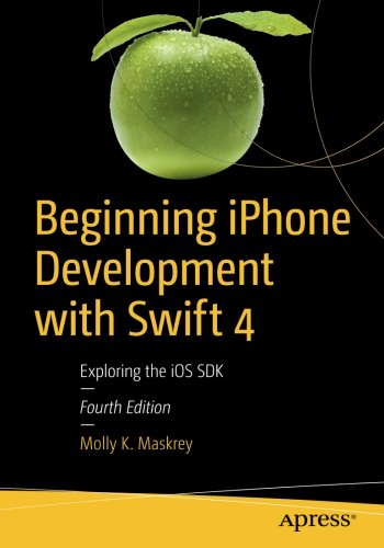 Beginning iPhone Development with Swift 4: Exploring the iOS SDK by Apress