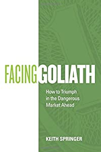 Facing Goliath: How to Triumph in the Dangerous Market Ahead