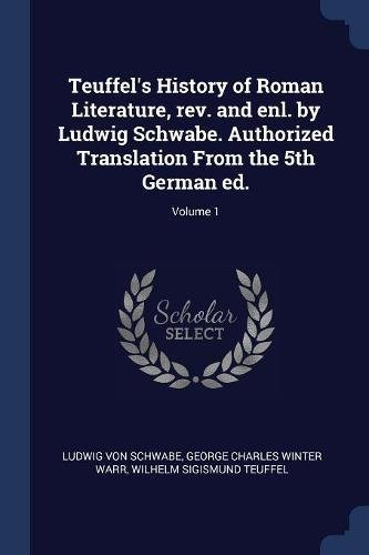 Teuffel's History of Roman Literature, rev. and enl. by Ludwig Schwabe. Authorized Translation From the 5th German ed.; Volume 1