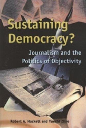 Sustaining Democracy?: Journalism and the Politics of Objectivity (Culture and Communication in Canada Series)