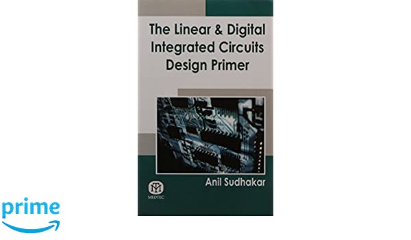 the linear and digital integrated circuits design primer anil rh amazon com linear and digital integrated circuits by roy choudhary linear and digital integrated circuits by bakshi pdf