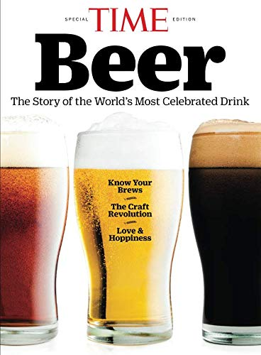 TIME Beer: The Story of the World's Most Celebrated Drink by The Editors of TIME