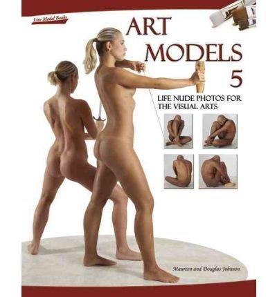 [(Art Models 5: Life Nude Photos for the Visual Arts )] [Author: Maureen Johnson] [Sep-2010]