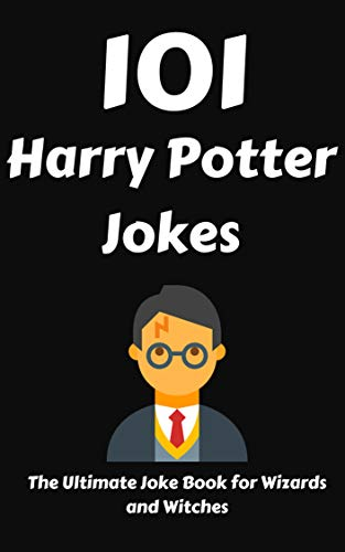 101 Harry Potter Jokes: The Ultimate Joke Book for Wizards and Witches (Harry Potter And The Chamber Of Secrets Trivia)