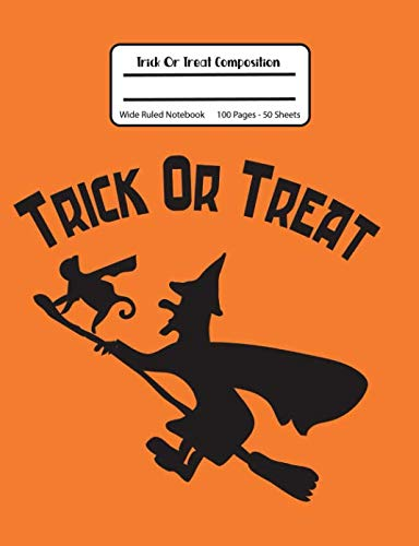 (Trick Or Treat Composition: Halloween School Composition Notebook, Wide Ruled, 100 Pages 7.44 x 9.69 - Elementary - Primary - Home)