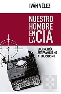 La CIA en España: Espionaje, intrigas y política al servicio de ...