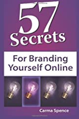 57 Secrets for Branding Yourself Online by Carma Spence (2013-01-17) Paperback