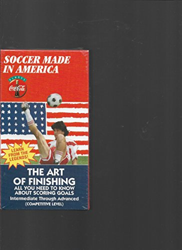 Soccer Made in America - The Art of Finishing (All You Need to Know About Scoring Goals) Intermediate Through Advanced: Competitive Level (VHS)