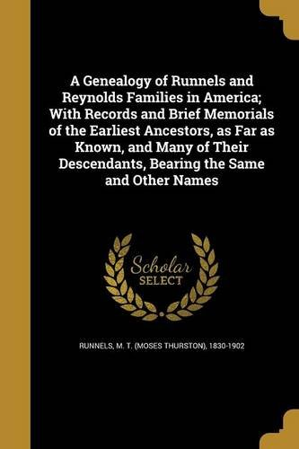 A Genealogy of Runnels and Reynolds Families in America; With Records and Brief Memorials of the Earliest Ancestors, as Far as Known, and Many of Their Descendants, Bearing the Same and Other Names PDF