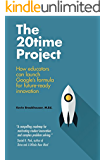 The 20Time Project: How educators and parents can launch Google's formula for future-ready innovation