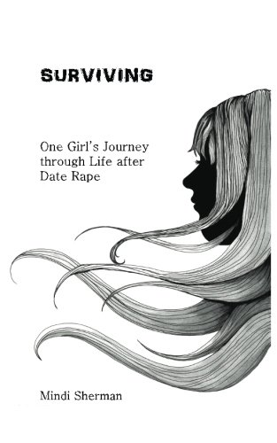 Surviving: One Girl's Journey Through Life After Date Rape