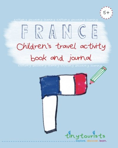 Download France! Children's Travel Activity Book and Journal (Ages 5-10 yrs): a fabulously fun and interactive travel guide, activity book and journal for kids visiting France ebook