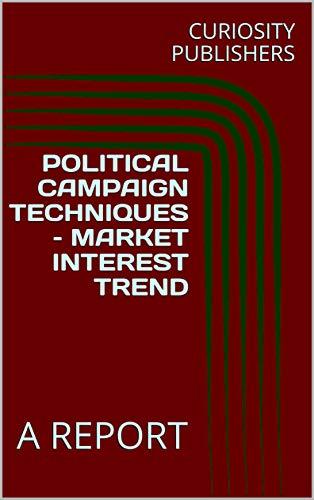 POLITICAL CAMPAIGN TECHNIQUES - MARKET INTEREST TREND: A