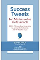 Success Tweets for Administrative Professional: 200 Bits of Common Sense Career Advice For Administrative Professionals all in 140 Characters of Less by Bud Bilanich (2011-02-14) Paperback
