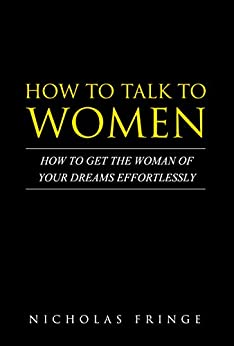 Download for free How To Talk To Women: How to find The Woman Of Your Dreams With Communication and Body Language