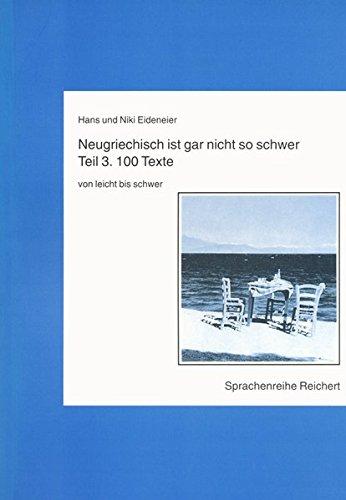 Neugriechisch Ist Gar Nicht So Schwer. Teil 3: 100 Texte Von Leicht Bis Schwer (German Edition)