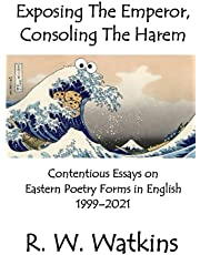 Exposing The Emperor, Consoling The Harem: Contentious Essays on Eastern Poetry Forms in English, 1999–2021