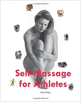 Self-Massage for Athletes: The Hands-On Guide to Improve Your Athletic Performance, Relieve Your Aches and Pains, and Help You Feel Better Fast: Volume 1