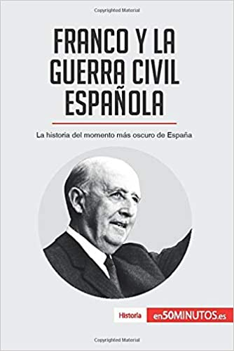 Franco y la guerra civil española: La historia del momento más oscuro de España: Amazon.es: 50Minutos, .: Libros