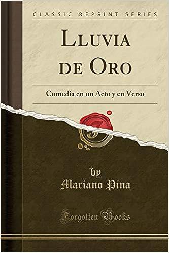 Lluvia de Oro: Comedia En Un Acto Y En Verso (Classic Reprint) (Spanish Edition): Mariano Pina: 9781397182852: Amazon.com: Books