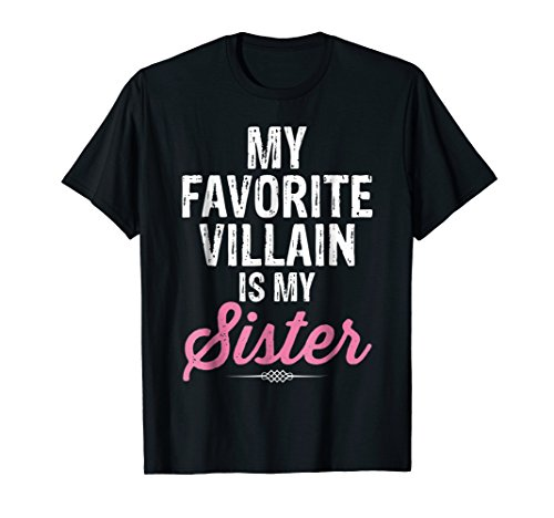 My Favorite Villain Is My Sister Heroine Funny T-Shirts -